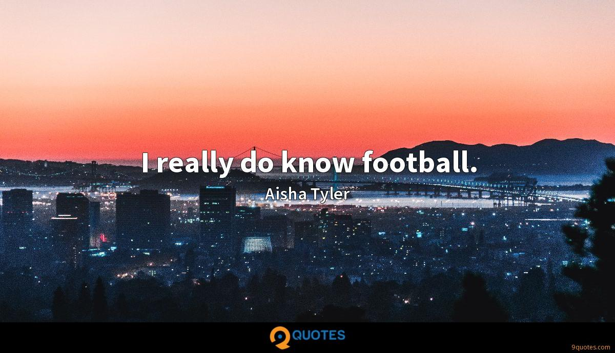 I really do know football.