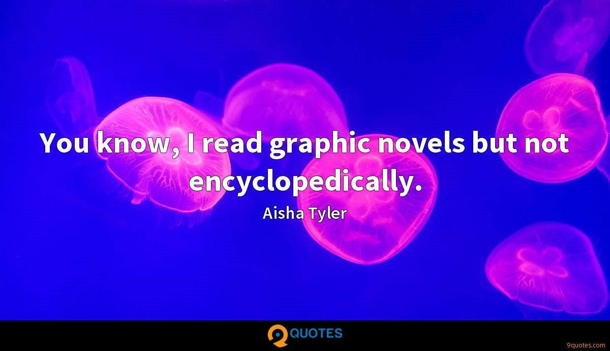 You know, I read graphic novels but not encyclopedically.