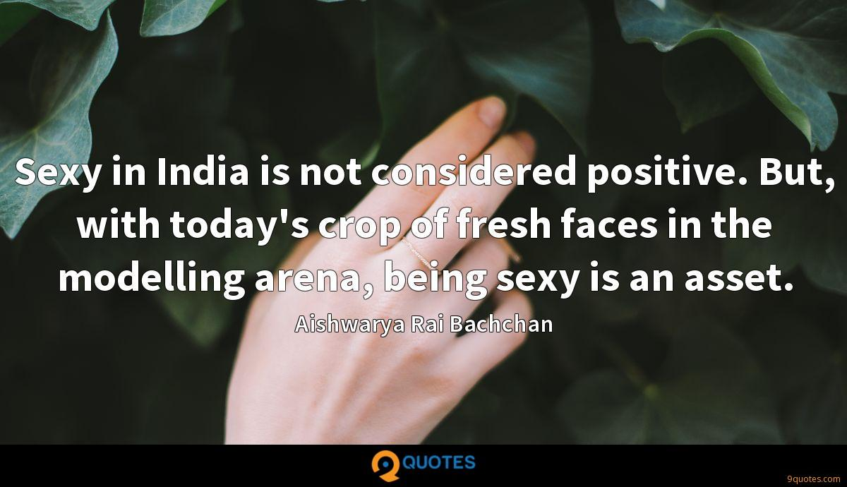 Sexy in India is not considered positive. But, with today's crop of fresh faces in the modelling arena, being sexy is an asset.