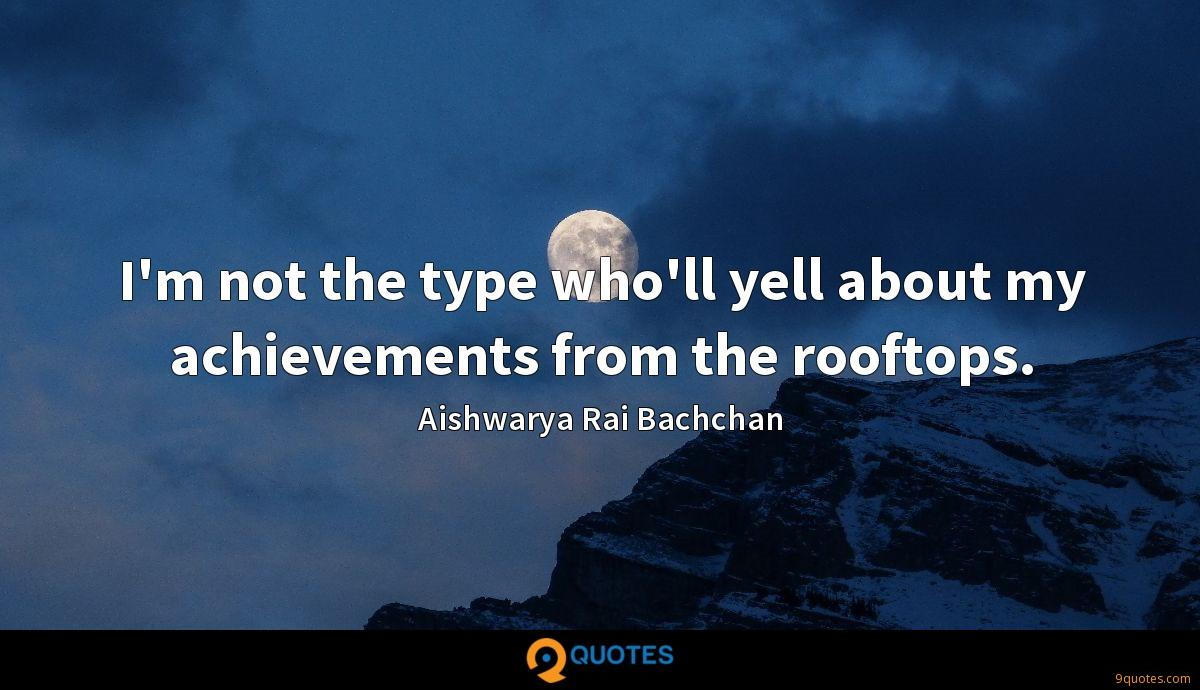 I'm not the type who'll yell about my achievements from the rooftops.