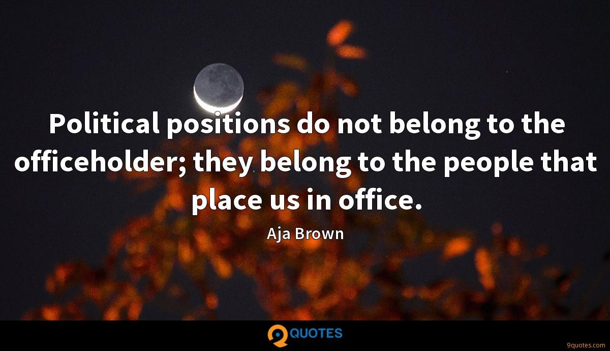 Political positions do not belong to the officeholder; they belong to the people that place us in office.