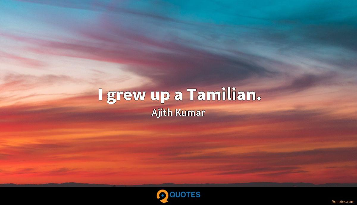 I grew up a Tamilian.
