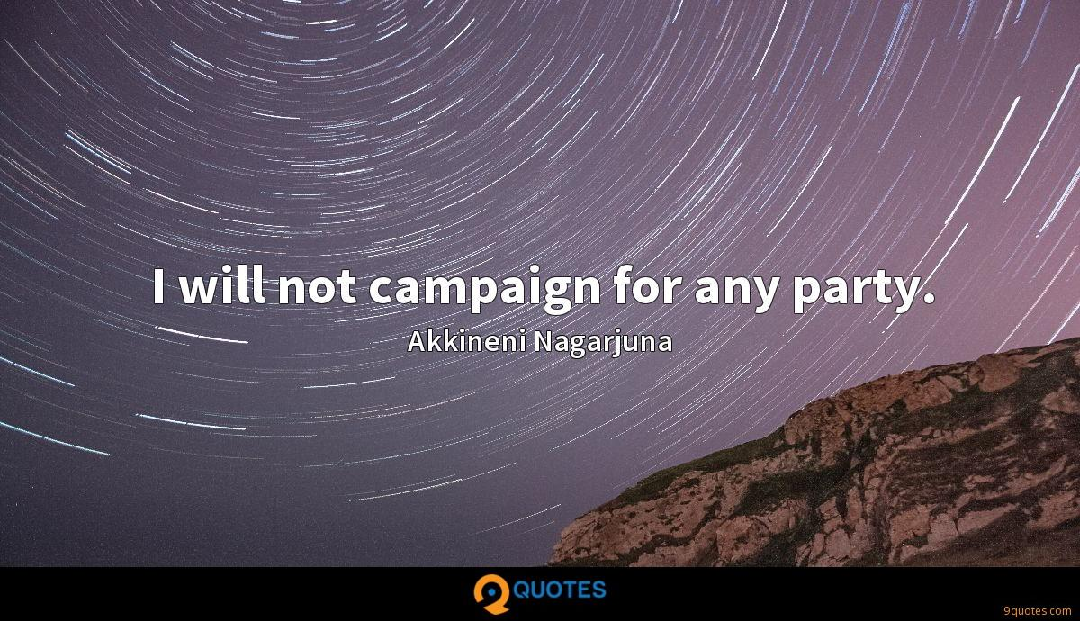 I will not campaign for any party.