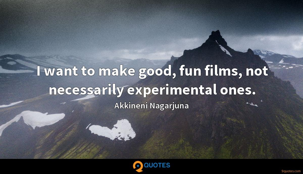 I want to make good, fun films, not necessarily experimental ones.