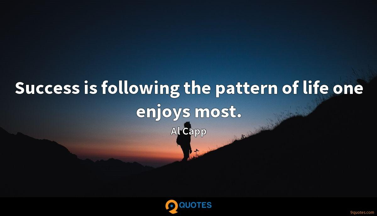 Success is following the pattern of life one enjoys most.