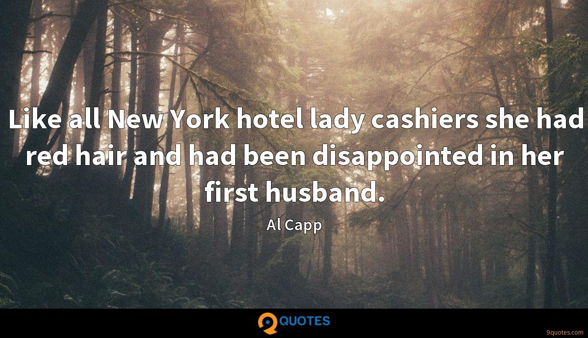 Like all New York hotel lady cashiers she had red hair and had been disappointed in her first husband.