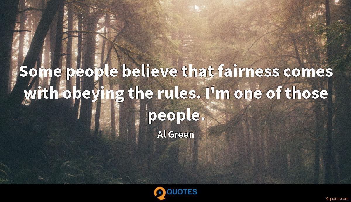 Some people believe that fairness comes with obeying the rules. I'm one of those people.