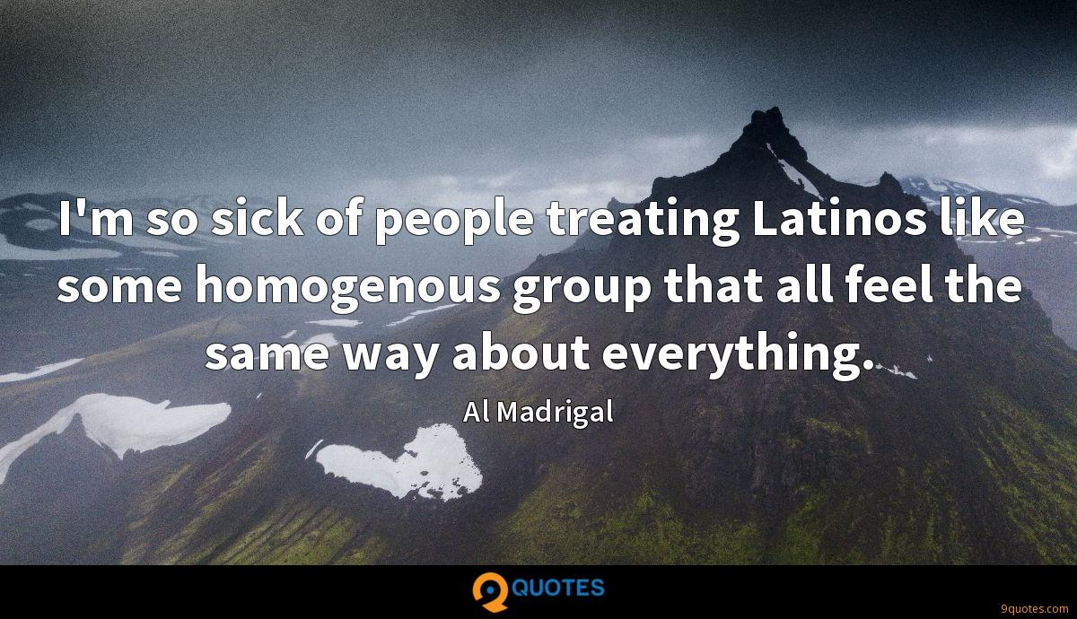I'm so sick of people treating Latinos like some homogenous group that all feel the same way about everything.