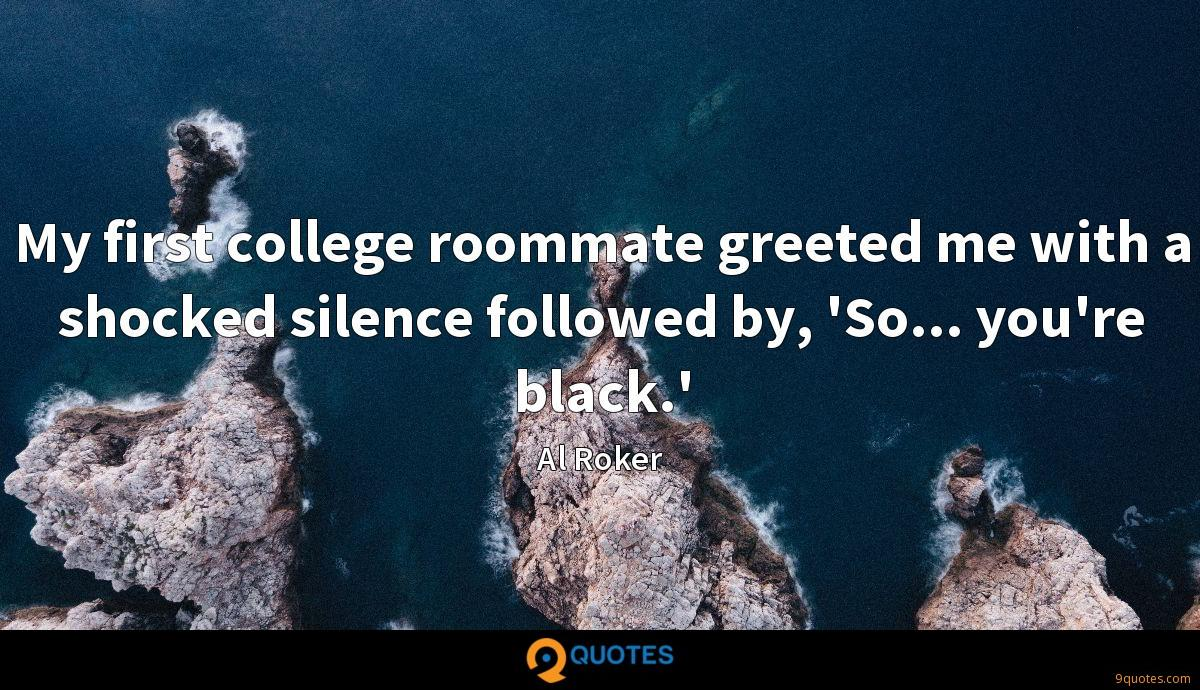 My first college roommate greeted me with a shocked silence followed by, 'So... you're black.'