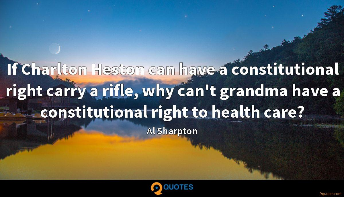 If Charlton Heston can have a constitutional right carry a rifle, why can't grandma have a constitutional right to health care?