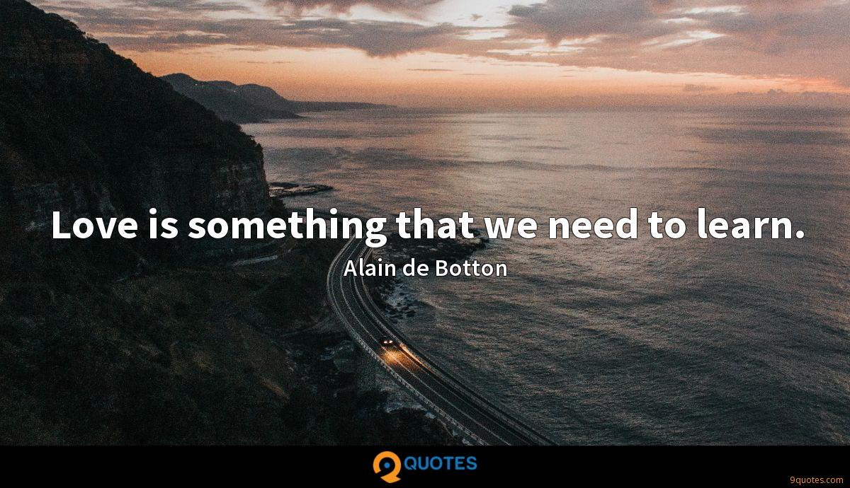 Love is something that we need to learn.
