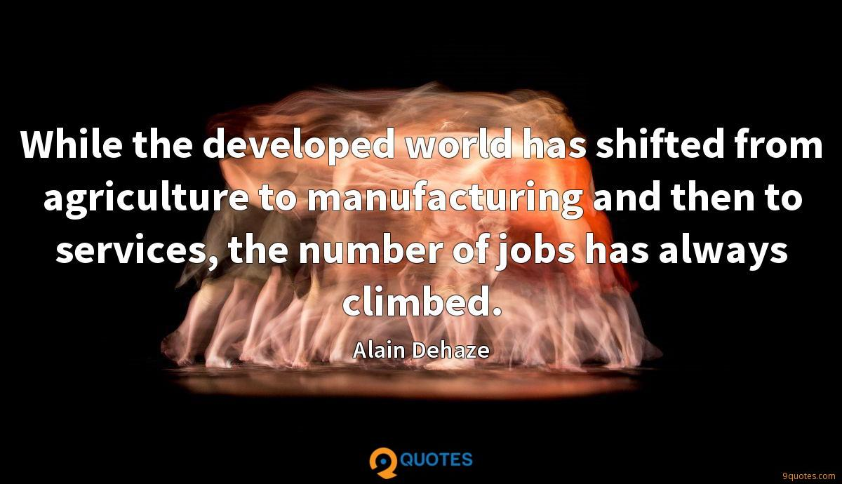 While the developed world has shifted from agriculture to manufacturing and then to services, the number of jobs has always climbed.