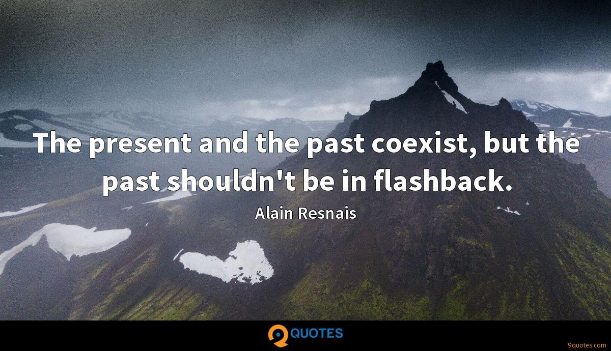 The present and the past coexist, but the past shouldn't be in flashback.