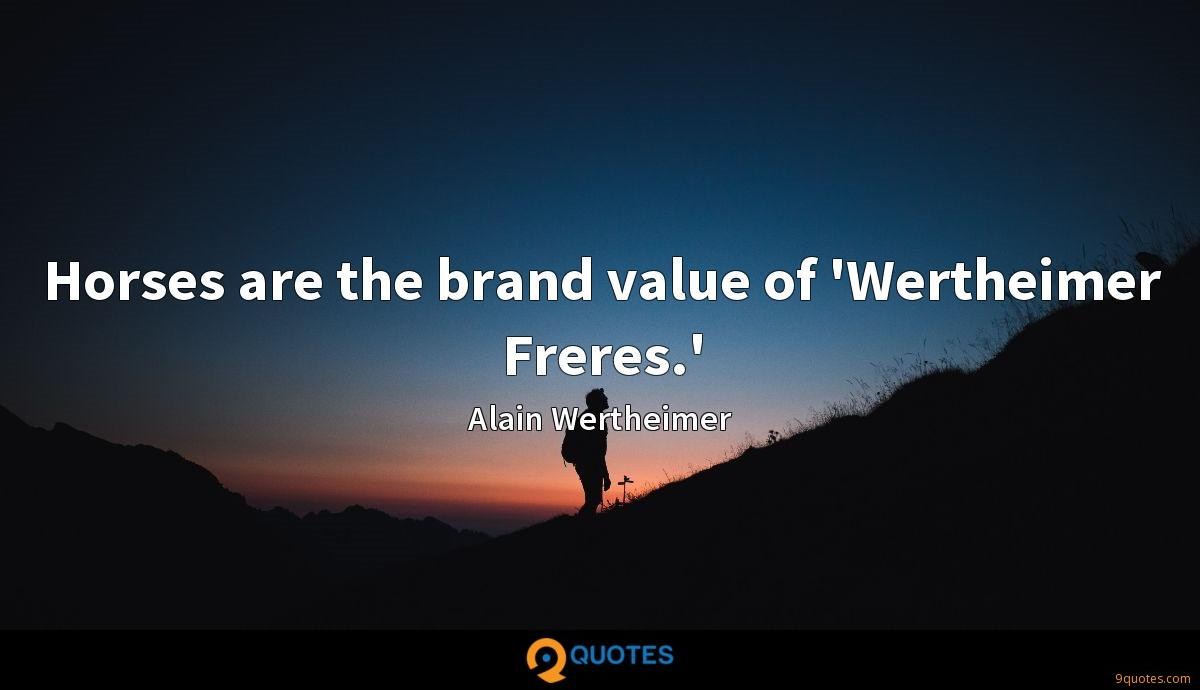 Horses are the brand value of 'Wertheimer Freres.'