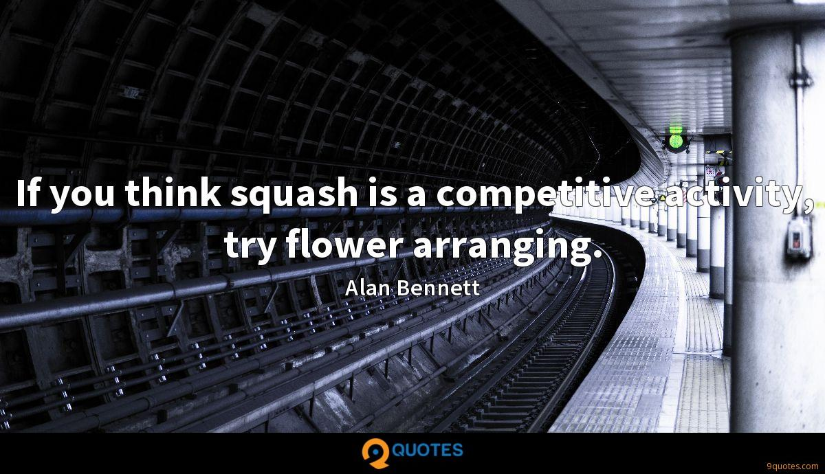 If you think squash is a competitive activity, try flower arranging.
