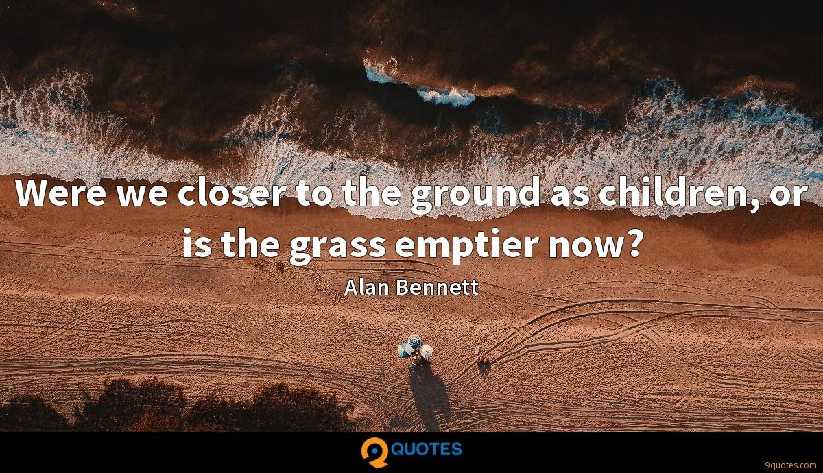Were we closer to the ground as children, or is the grass emptier now?