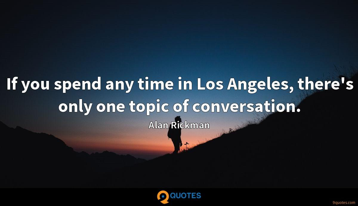 If you spend any time in Los Angeles, there's only one topic of conversation.