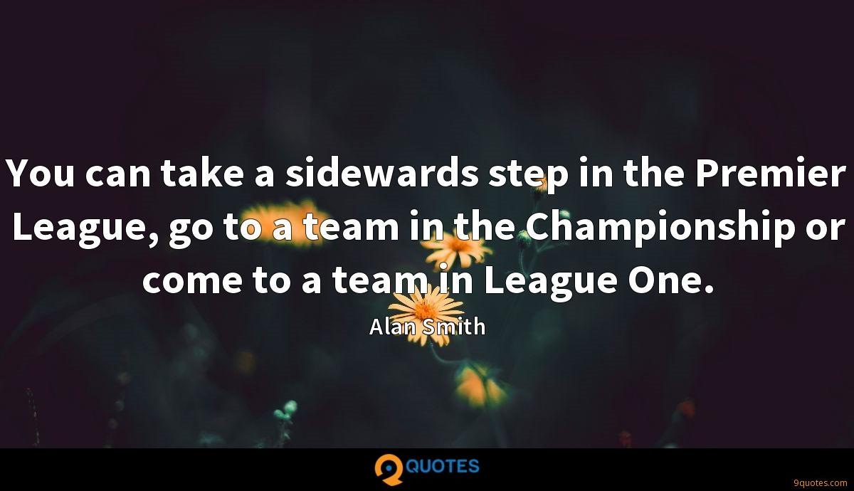 You can take a sidewards step in the Premier League, go to a team in the Championship or come to a team in League One.