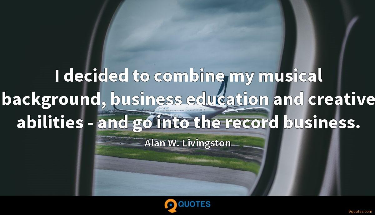 I decided to combine my musical background, business education and creative abilities - and go into the record business.