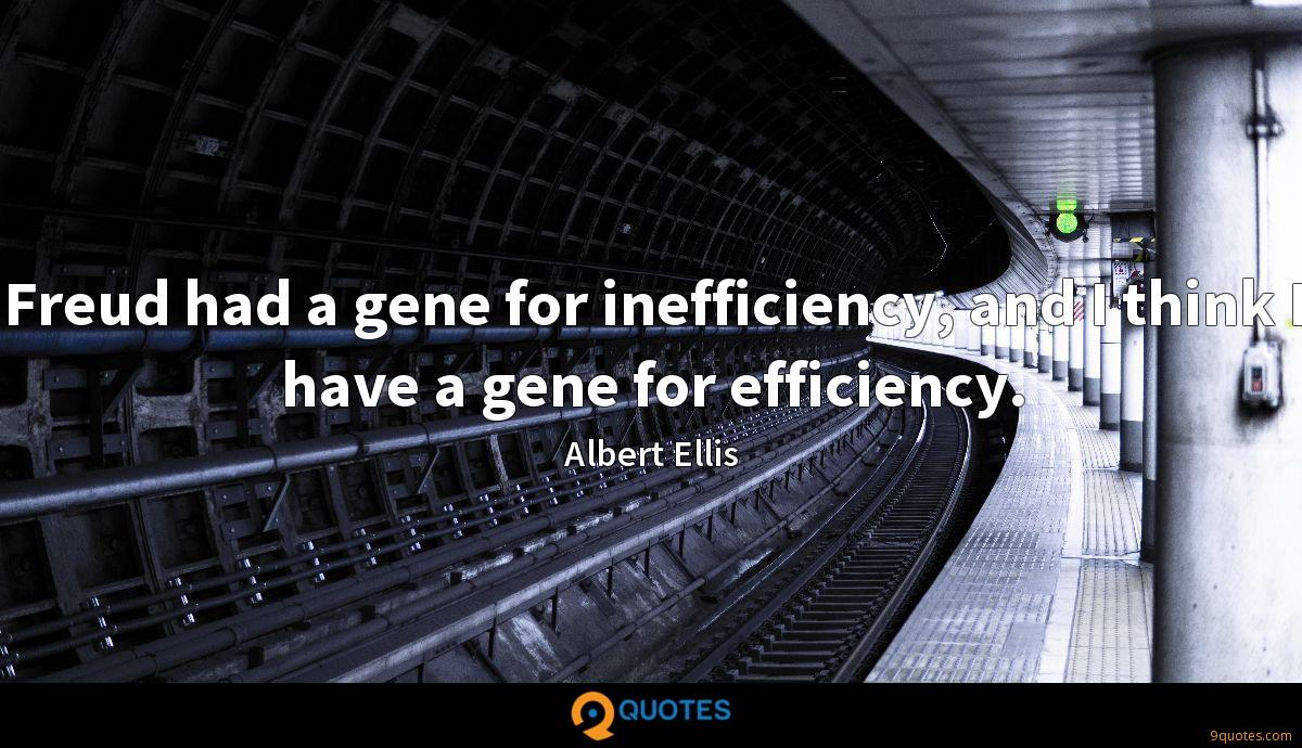 Freud had a gene for inefficiency, and I think I have a gene for efficiency.