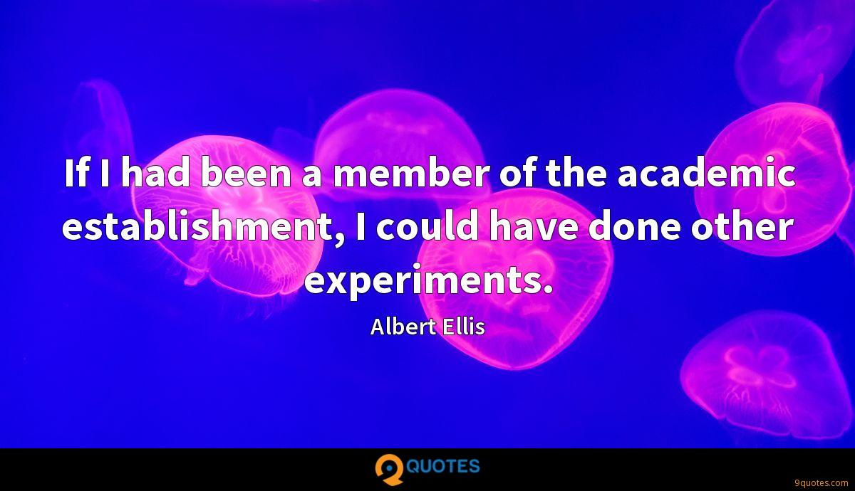 If I had been a member of the academic establishment, I could have done other experiments.