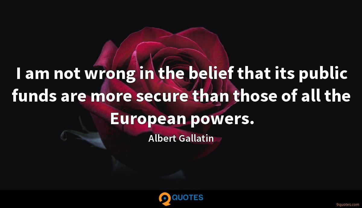 I am not wrong in the belief that its public funds are more secure than those of all the European powers.