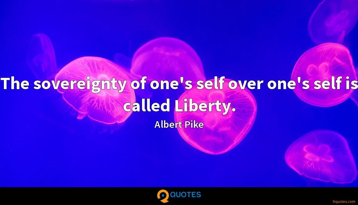 The sovereignty of one's self over one's self is called Liberty.