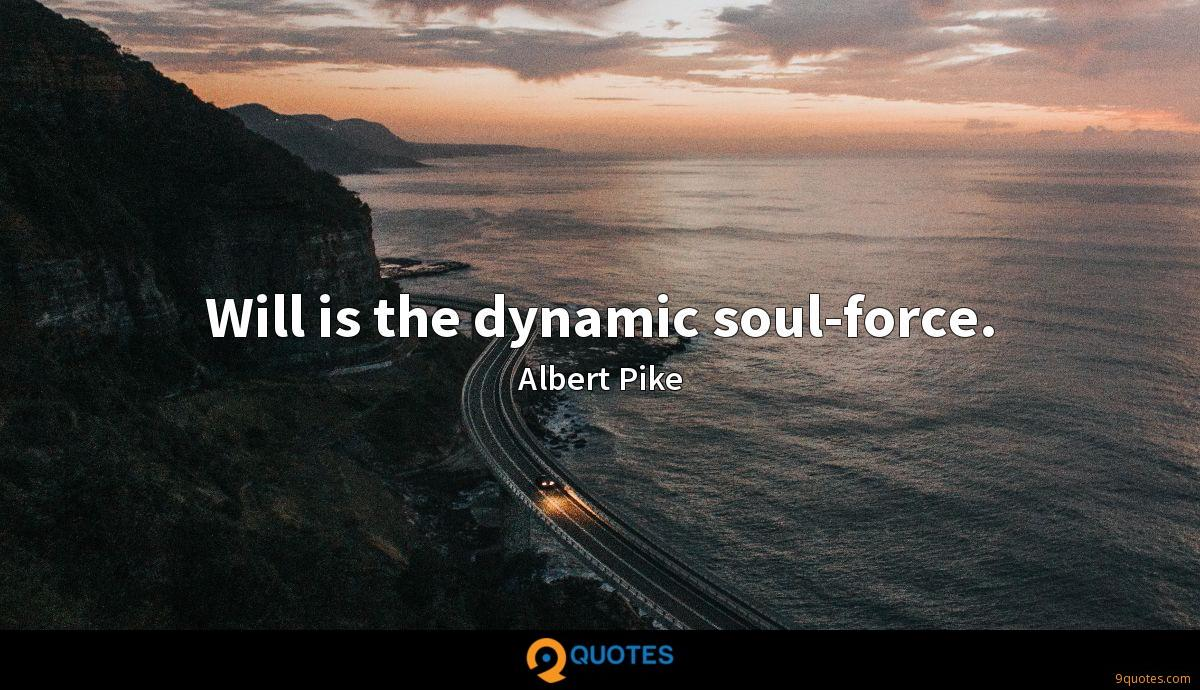 Will is the dynamic soul-force.