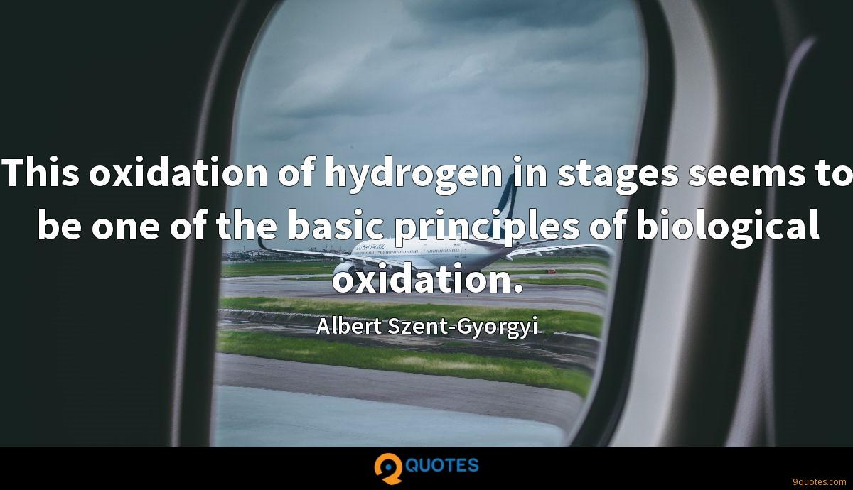 This oxidation of hydrogen in stages seems to be one of the basic principles of biological oxidation.