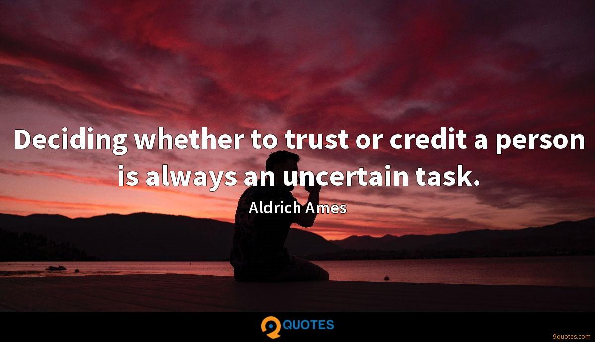 Deciding whether to trust or credit a person is always an uncertain task.