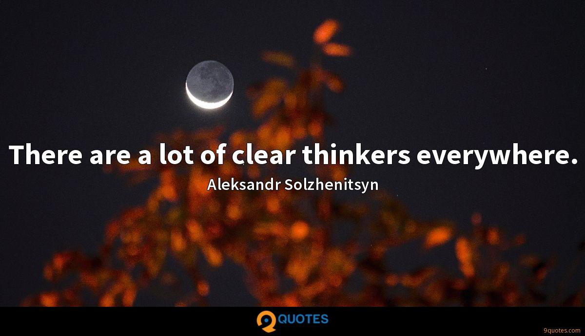 There are a lot of clear thinkers everywhere.