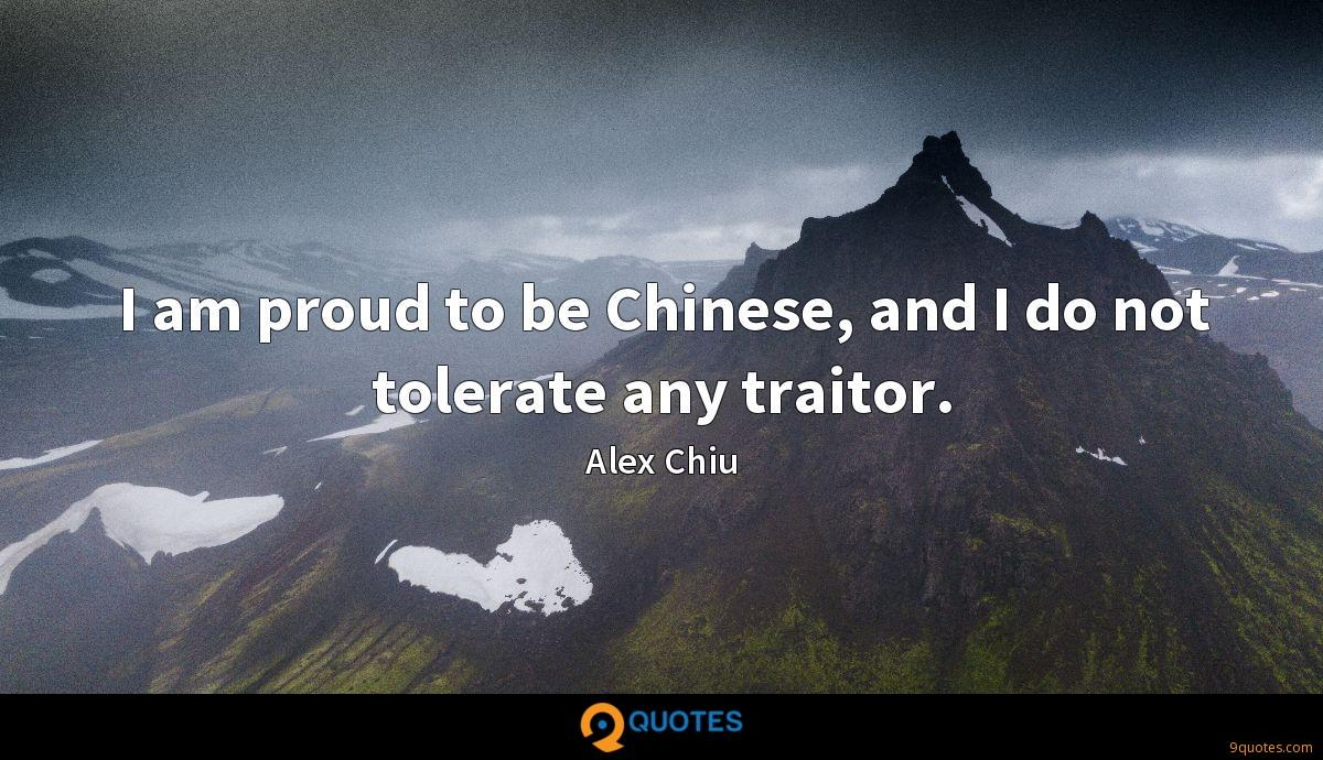 I am proud to be Chinese, and I do not tolerate any traitor.
