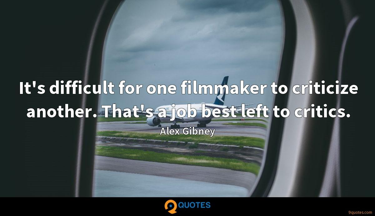 It's difficult for one filmmaker to criticize another. That's a job best left to critics.