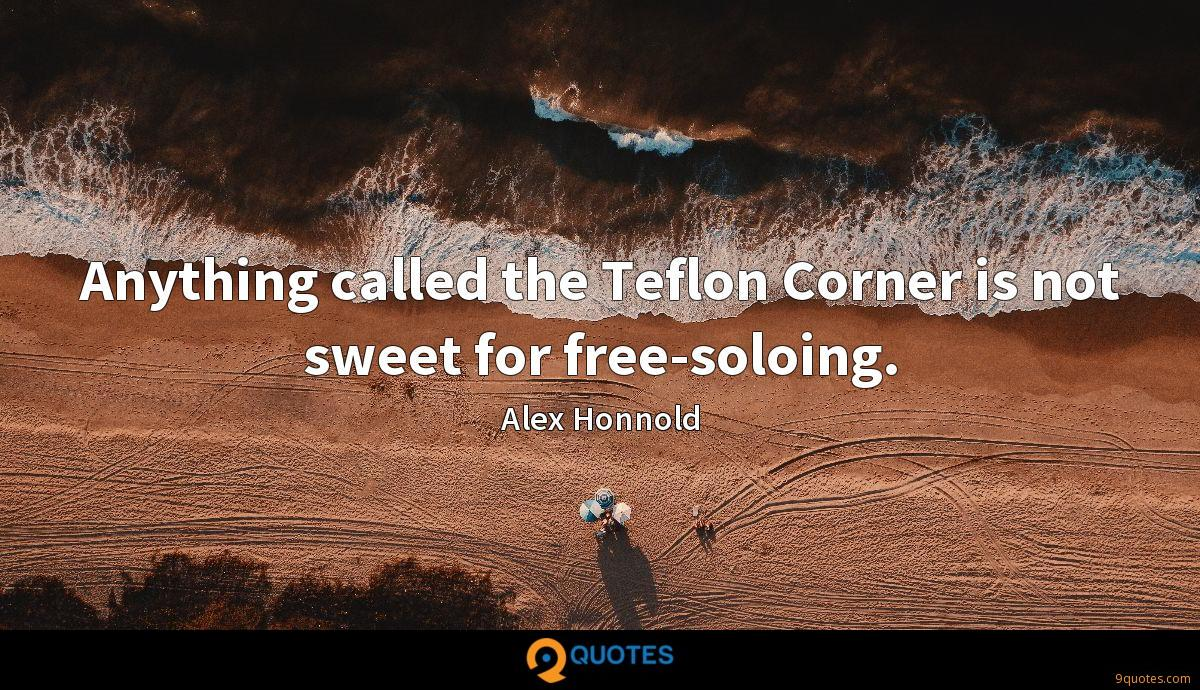 Anything called the Teflon Corner is not sweet for free-soloing.