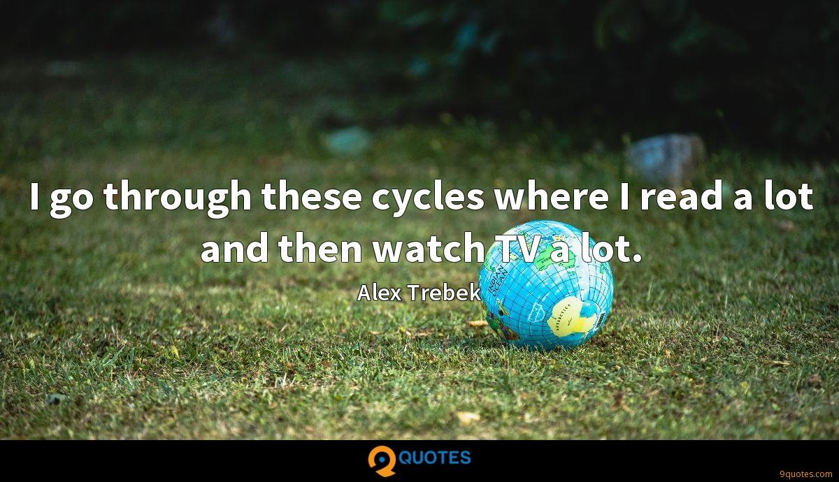 I go through these cycles where I read a lot and then watch TV a lot.