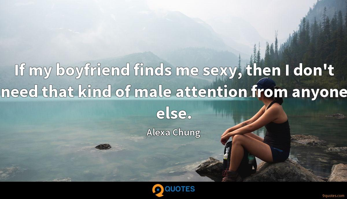 If my boyfriend finds me sexy, then I don't need that kind of male attention from anyone else.