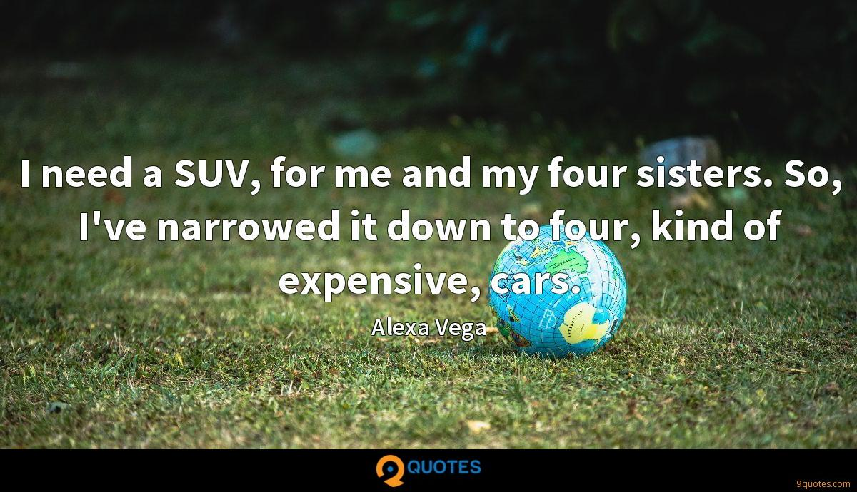 I need a SUV, for me and my four sisters. So, I've narrowed it down to four, kind of expensive, cars.