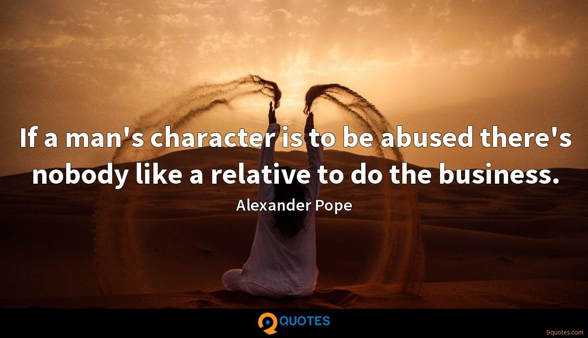 If a man\'s character is to be abused there\'s nobody ...