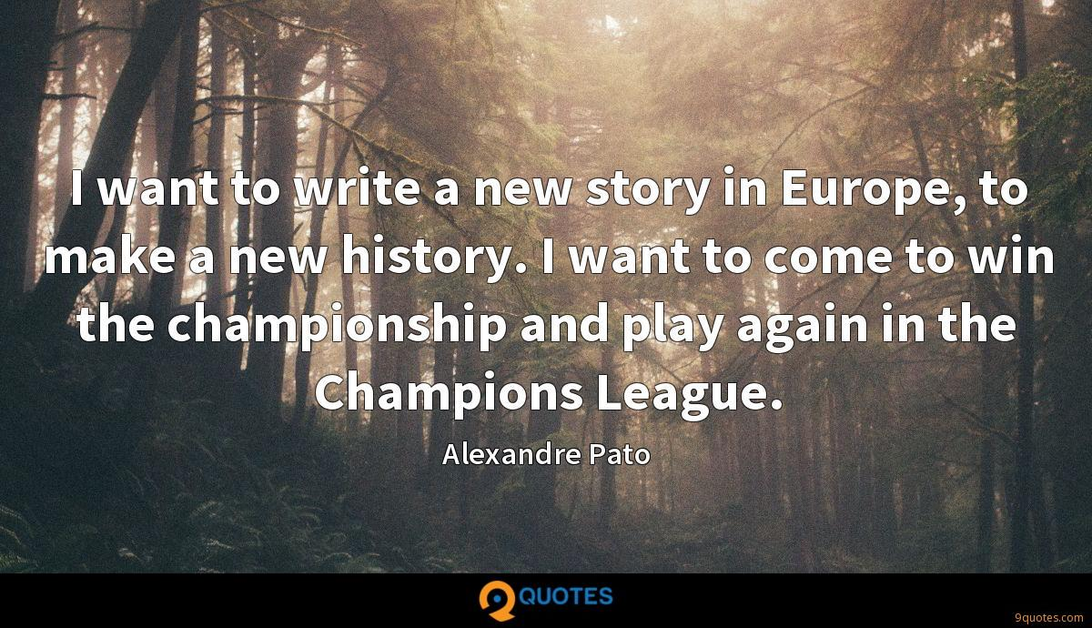 I want to write a new story in Europe, to make a new history. I want to come to win the championship and play again in the Champions League.