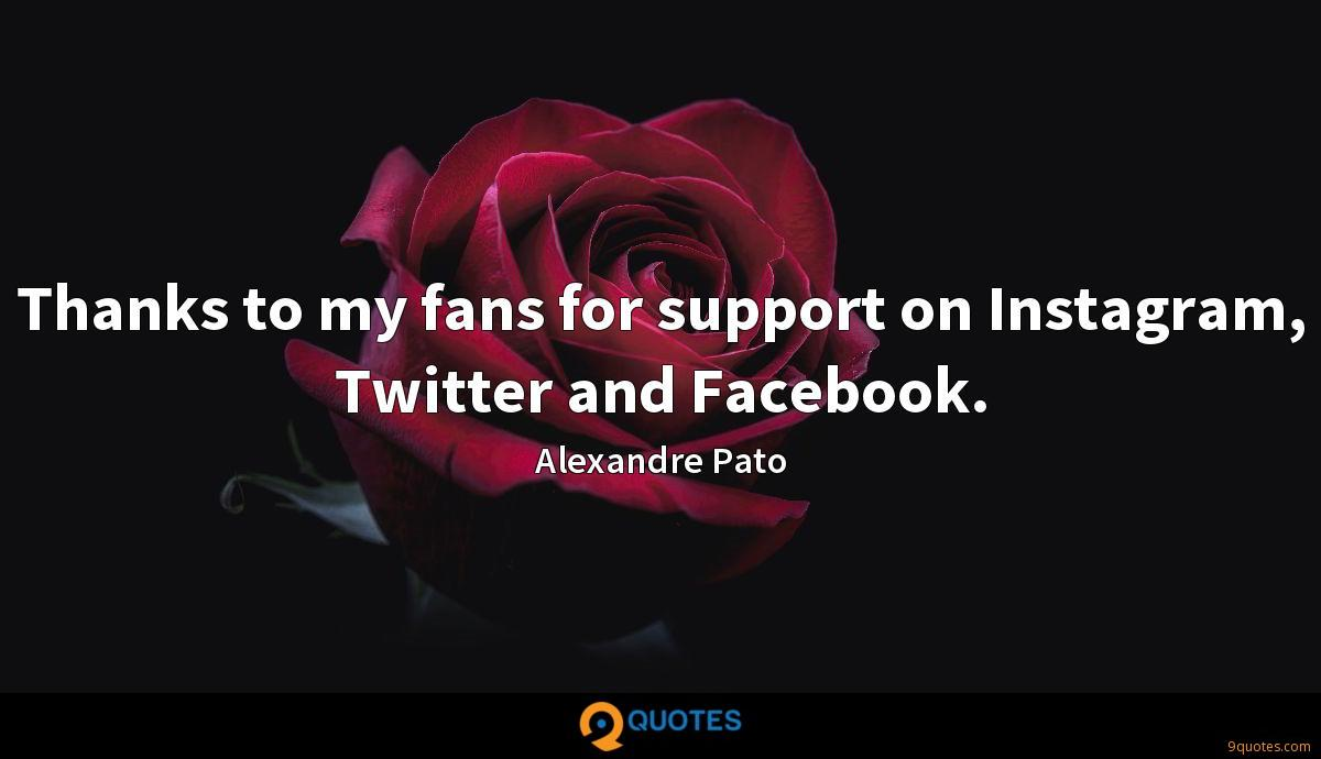 Thanks to my fans for support on Instagram, Twitter and Facebook.