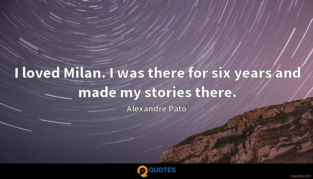 I loved Milan. I was there for six years and made my stories there.