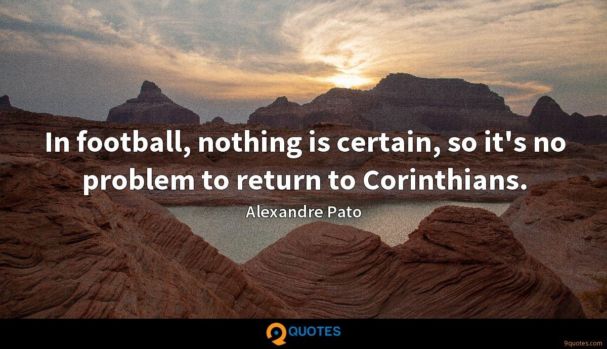 In football, nothing is certain, so it's no problem to return to Corinthians.