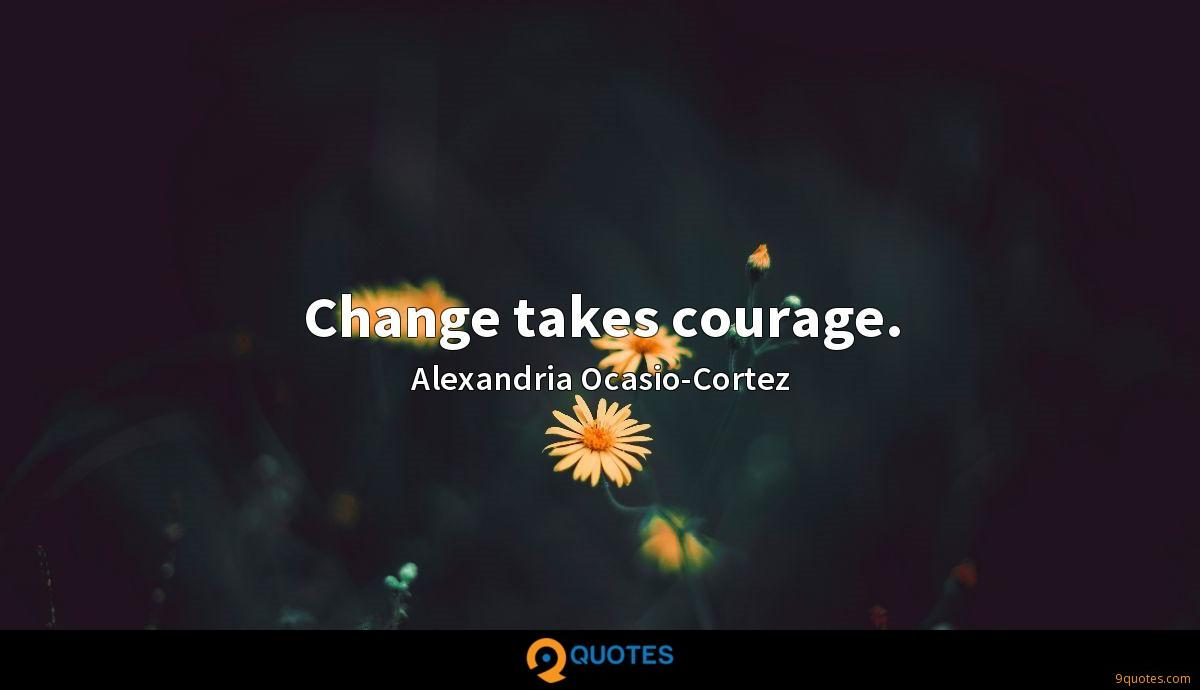 Change takes courage.