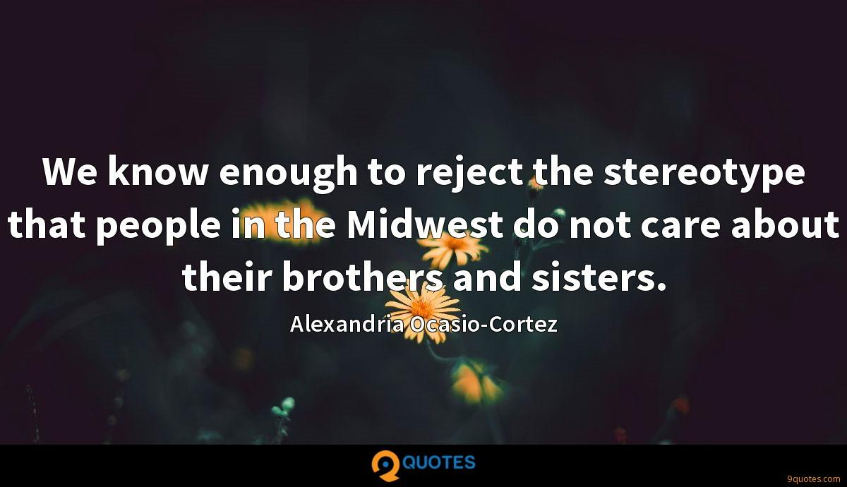 We know enough to reject the stereotype that people in the Midwest do not care about their brothers and sisters.