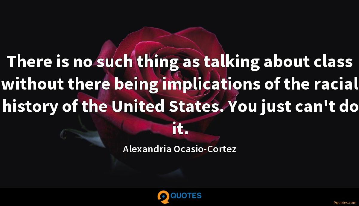 There is no such thing as talking about class without there being implications of the racial history of the United States. You just can't do it.