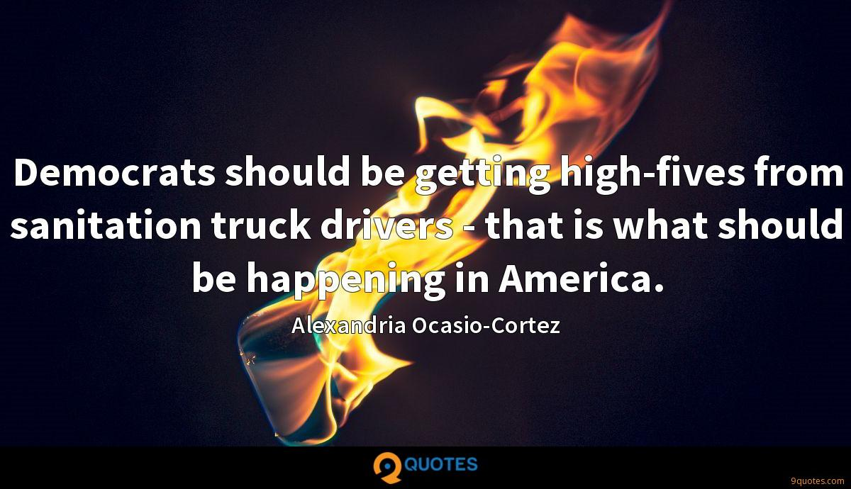Democrats should be getting high-fives from sanitation truck drivers - that is what should be happening in America.