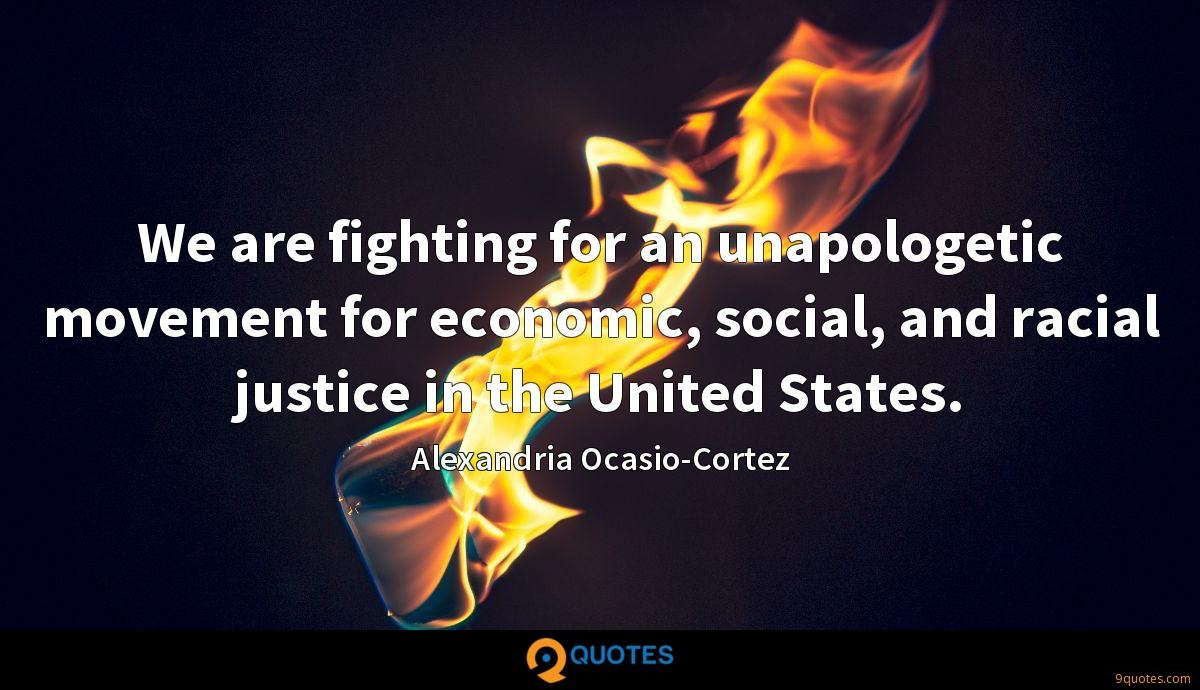 We are fighting for an unapologetic movement for economic, social, and racial justice in the United States.
