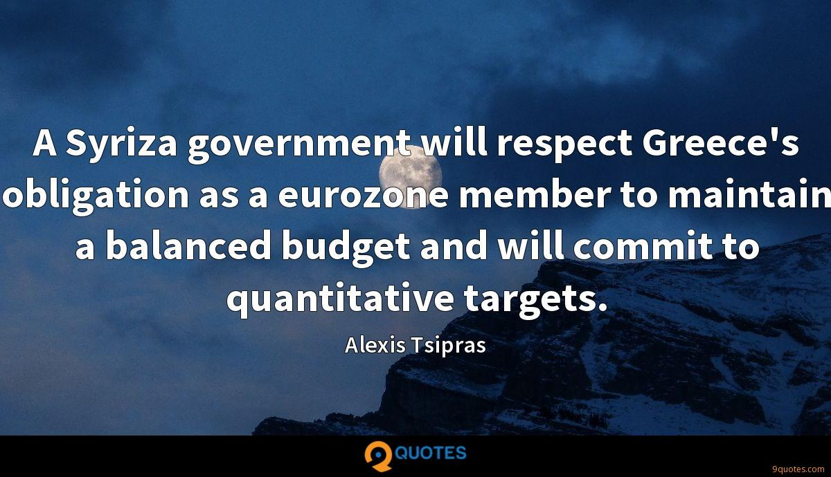 A Syriza government will respect Greece's obligation as a eurozone member to maintain a balanced budget and will commit to quantitative targets.