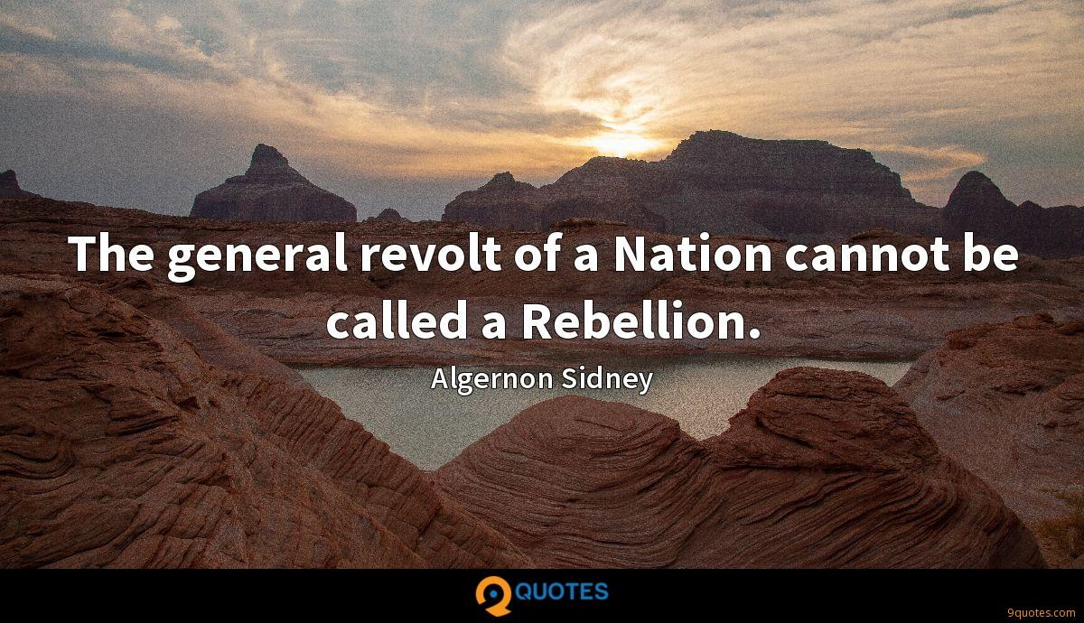 The general revolt of a Nation cannot be called a Rebellion.
