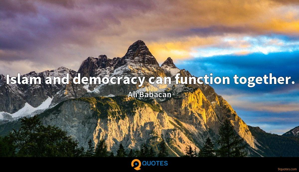 Islam and democracy can function together.
